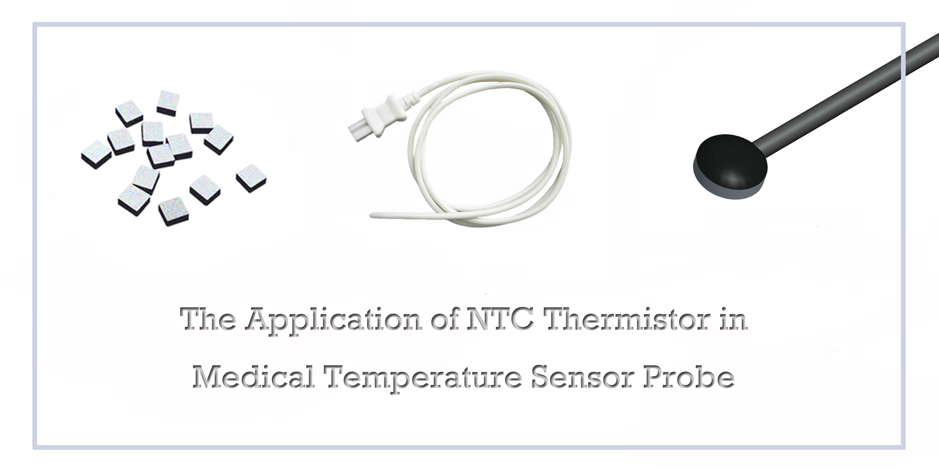 The Application of NTC Thermistor in Medical Temperature Sensor Probe